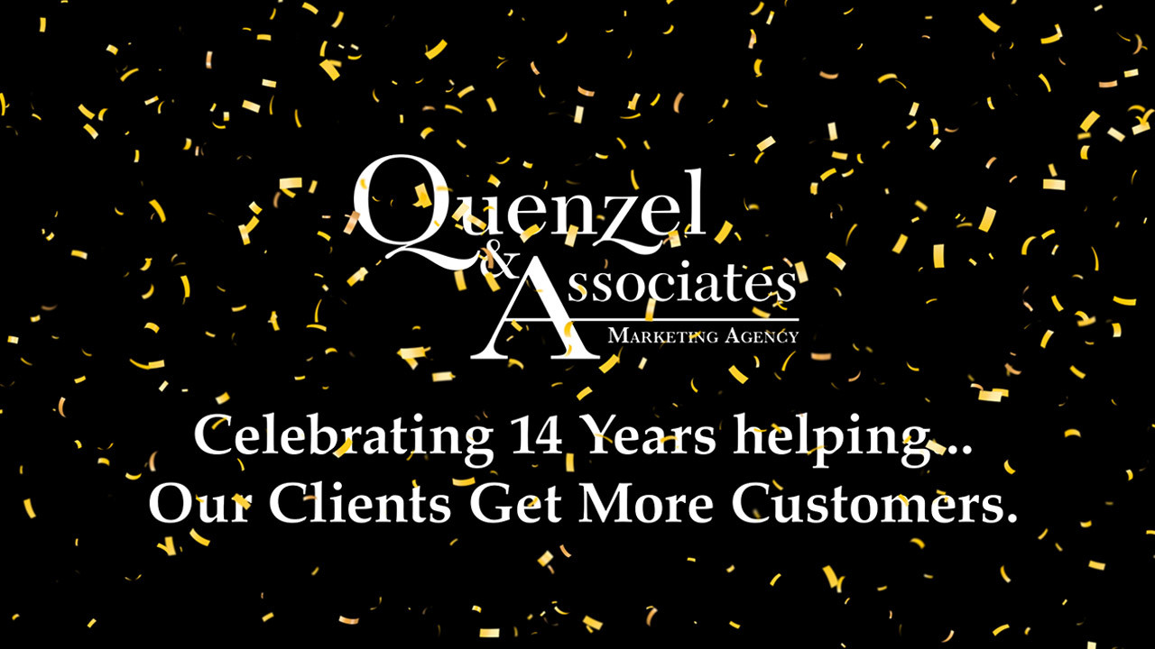 Quenzel Marketing Agency - Celebrating 14 Years helping... Our Clients Get More Customers.